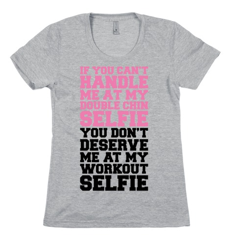 You Don't Deserve My Workout Selfie Womens T-Shirt