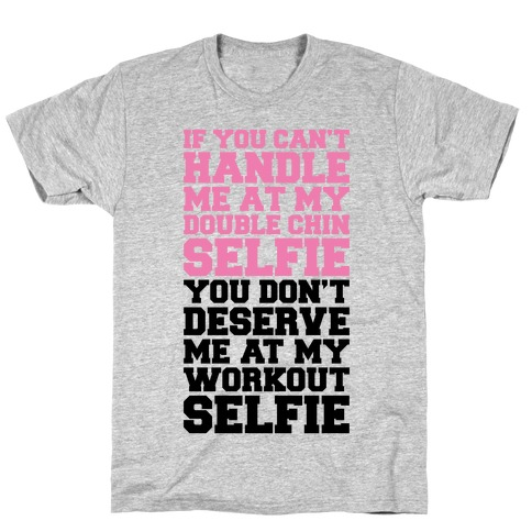 You Don't Deserve My Workout Selfie T-Shirt