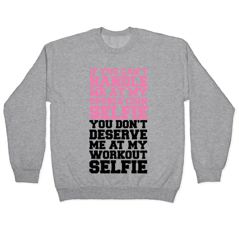 You Don't Deserve My Workout Selfie Pullover
