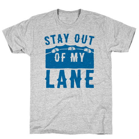 Stay Out Of My Lane Mens T-Shirt