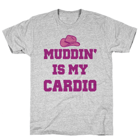 Muddin' Is My Cardio Mens T-Shirt