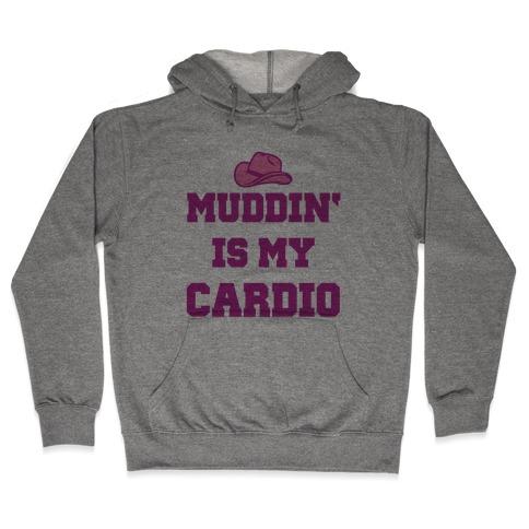 Muddin' Is My Cardio Hooded Sweatshirt