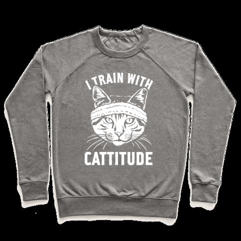 I Train With Cattitude Pullover
