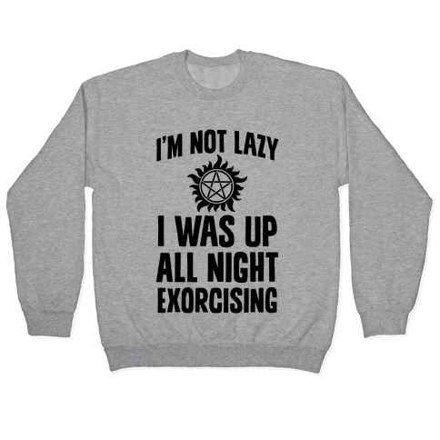 I'm Not Lazy, I Was Up All Night Exorcising Pullover