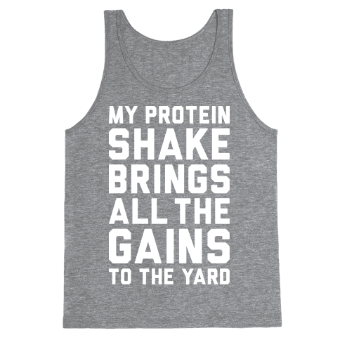 My Protein Shake Brings All The Gains To The Yard Tank Top