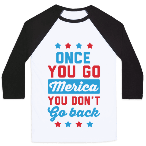 Once You Go Merica You Don't Go Back Baseball Tee
