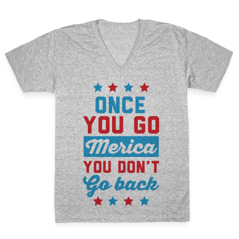 Once You Go Merica You Don't Go Back V-Neck Tee Shirt