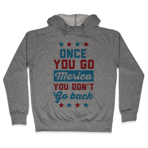 Once You Go Merica You Don't Go Back Hooded Sweatshirt
