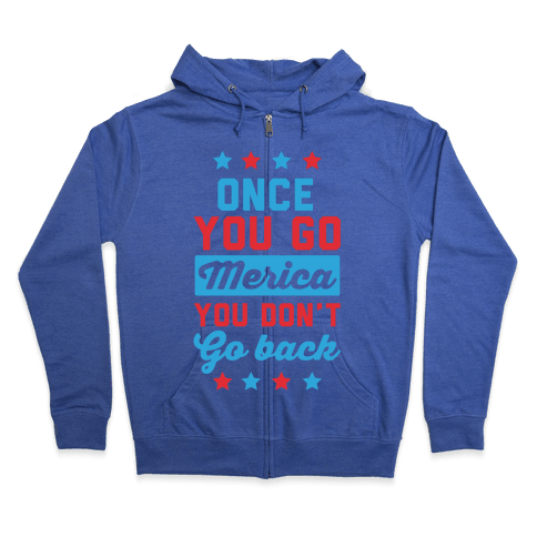 Once You Go Merica You Don't Go Back Zip Hoodie