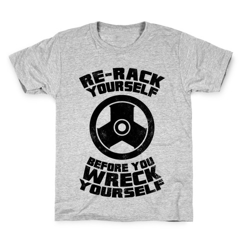 Re-Rack Yourself Before You Wreck Yourself Kids T-Shirt