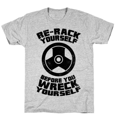 Re-Rack Yourself Before You Wreck Yourself T-Shirt
