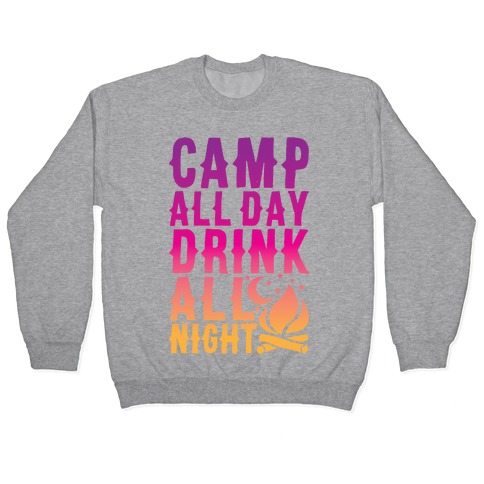Camp All Day Drink All Night Pullover