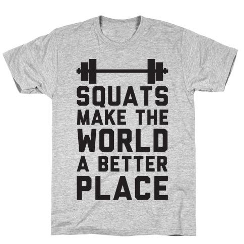 Squats Make The World A Better Place T-Shirt
