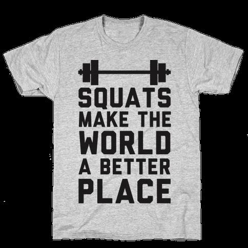 Squats Make The World A Better Place Mens T-Shirt