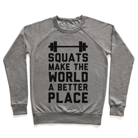 Squats Make The World A Better Place Pullover