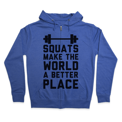 Squats Make The World A Better Place Zip Hoodie