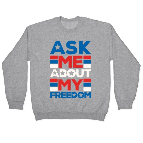 Ask Me About My Freedom Pullover