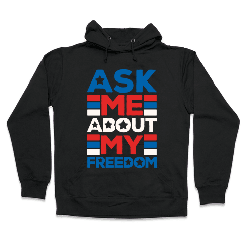 Ask Me About My Freedom Hooded Sweatshirt