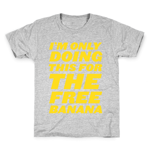 I'm Only Doing This For The Free Banana Kids T-Shirt