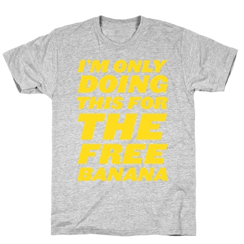 I'm Only Doing This For The Free Banana T-Shirt