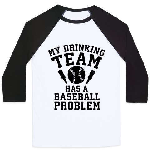 My Drinking Team Has a Baseball Problem Baseball Tee
