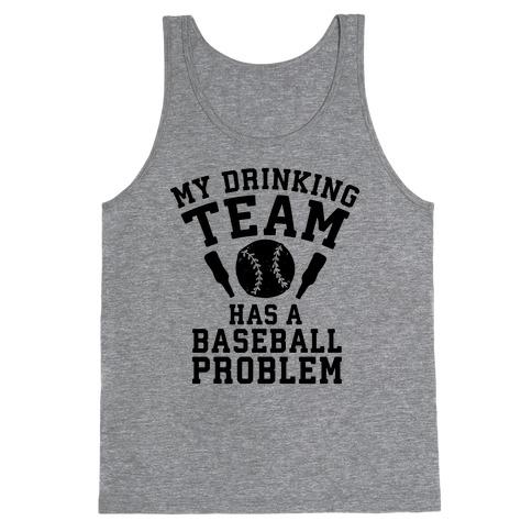 My Drinking Team Has a Baseball Problem Tank Top