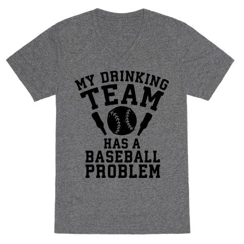My Drinking Team Has a Baseball Problem V-Neck Tee Shirt