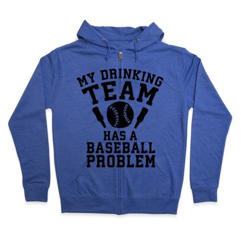 My Drinking Team Has a Baseball Problem Zip Hoodie