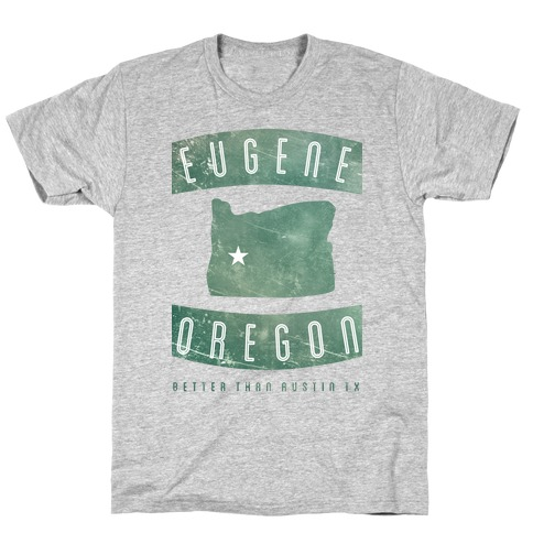 Eugene Oregon Better Than Austin Texas T-Shirt