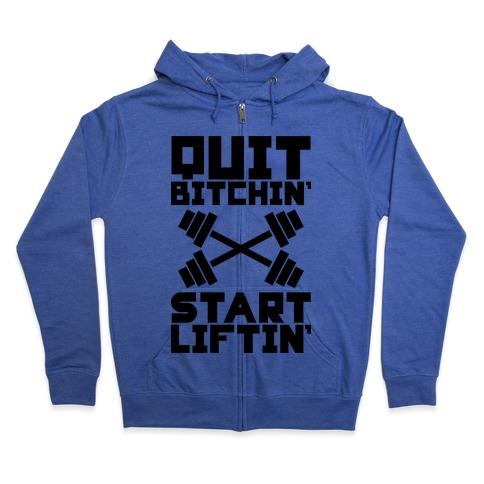 Quit Bitchin' Start Liftin' Zip Hoodie