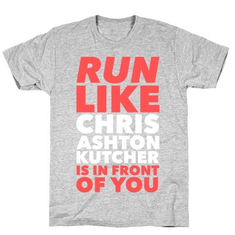 Run Like Chris Ashton Kutcher is in Front of You T-Shirt