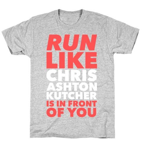 Run Like Chris Ashton Kutcher is in Front of You T-Shirt