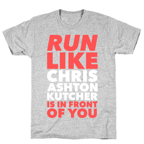 Run Like Chris Ashton Kutcher is in Front of You Mens T-Shirt