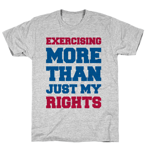 Exercising More Than Just My Rights Mens T-Shirt