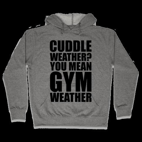 Gym Weather Hooded Sweatshirt