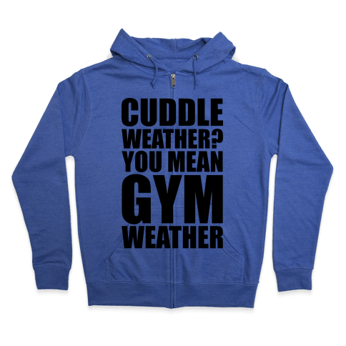 Gym Weather Zip Hoodie