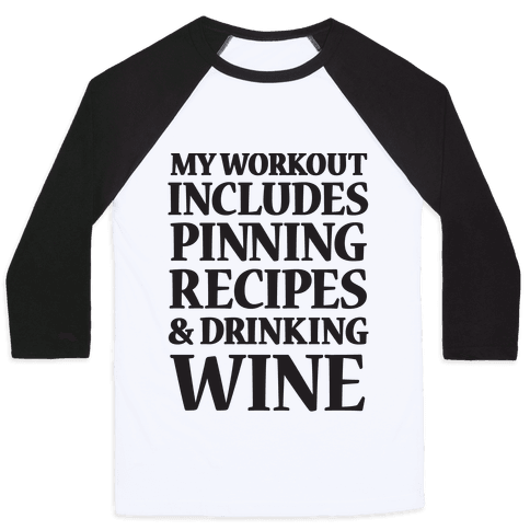 My Workout Includes Pinning Recipes And Drinking Wine Baseball Tee