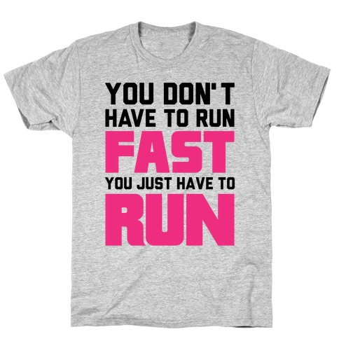 You Don't Have To Run Fast T-Shirt