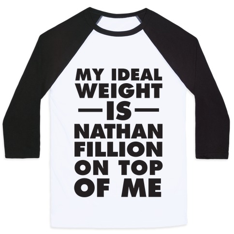 My Ideal Weight Is Nathan Fillion On Top Of Me Baseball Tee