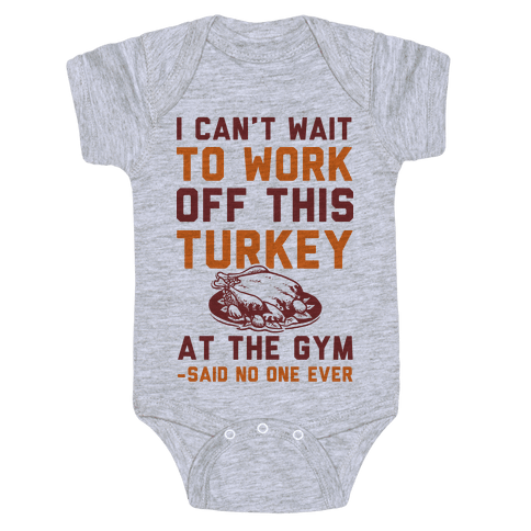 I Can't Wait To Work Off This Turkey At The Gym Said No One Ever Baby Onesy