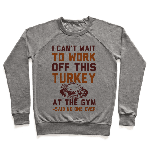 I Can't Wait To Work Off This Turkey At The Gym Said No One Ever Pullover