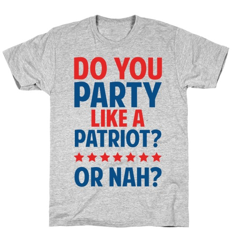 Do You Party Like A Patriot? Or Nah? T-Shirt