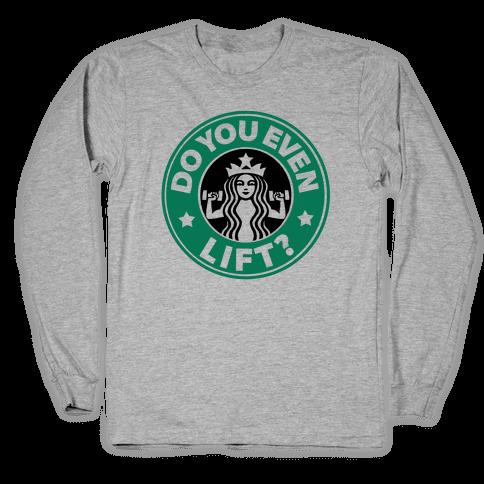 Do You Even Lift Coffee Parody Long Sleeve T-Shirt