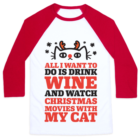All I Want To Do Is Drink Wine And Watch Christmas Movies With My Cat ...
