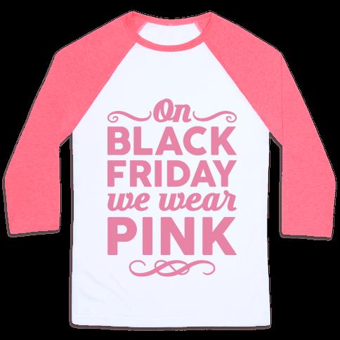 Human on black friday we wear pink clothing baseball for Black friday dress shirts