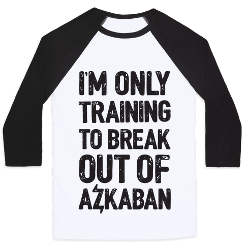 I'm Only Training To Break Out Of Azkaban Baseball Tee