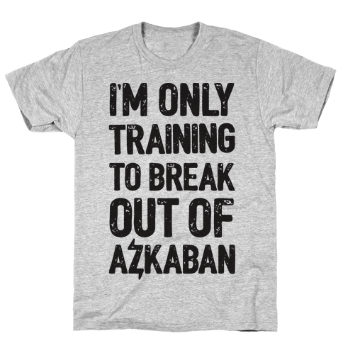I'm Only Training To Break Out Of Azkaban Mens T-Shirt