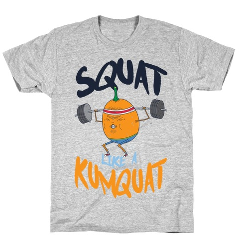 Squat Like A Kumquat T-Shirt