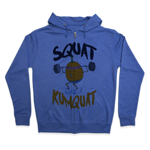 Squat Like A Kumquat Zip Hoodie