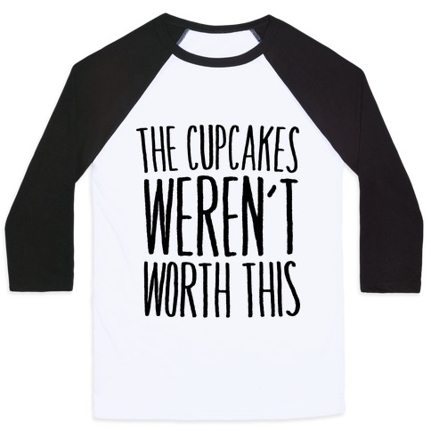 The Cupcakes Weren't Worth This Baseball Tee